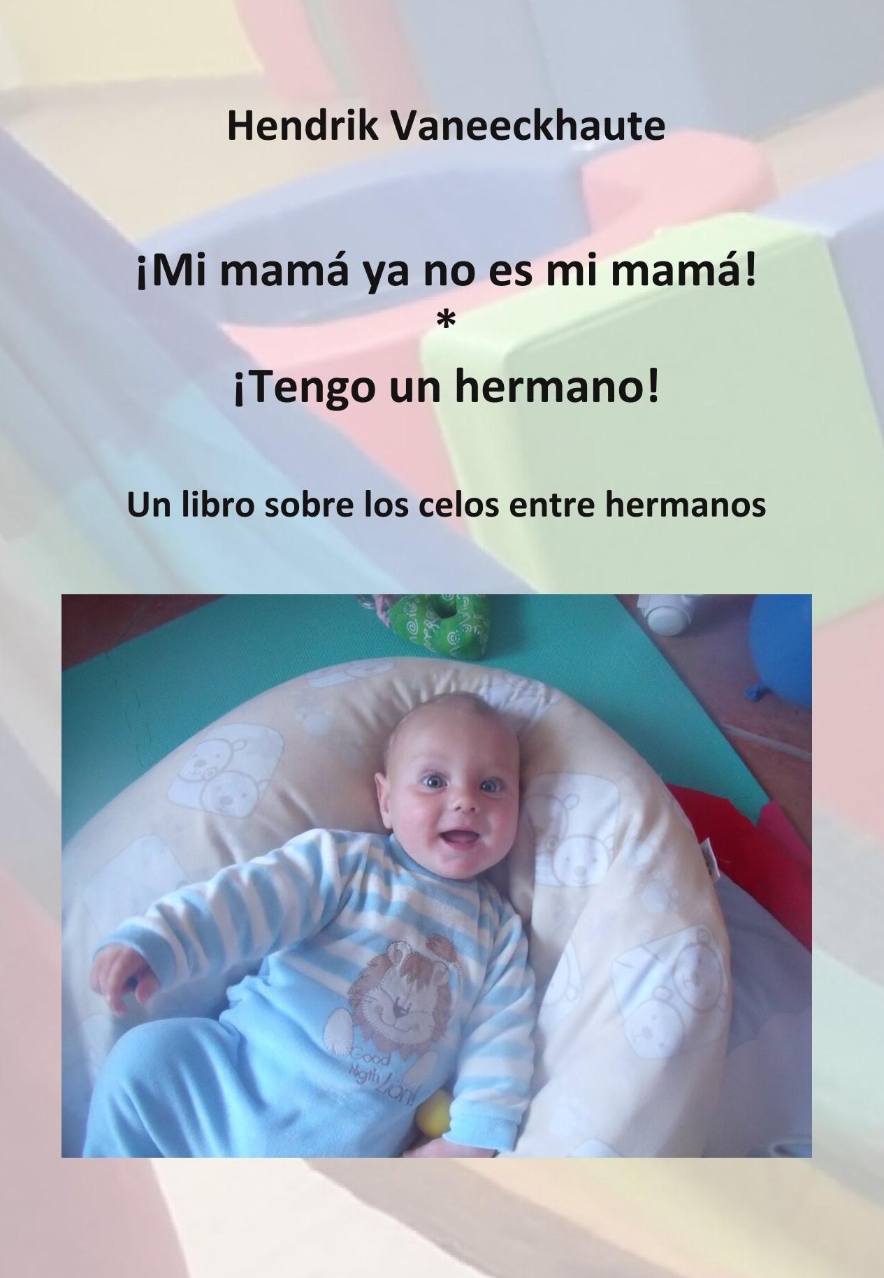 Libro: ¡Mi mamá ya no es mi mamá! * ¡Tengo un hermano!