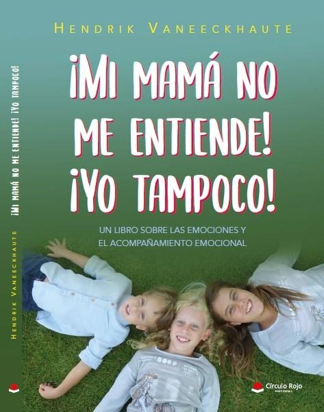 Libro: ¡Mi mamá no me entiende! ¡Yo tampoco!